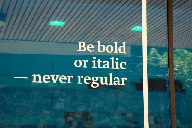 Be bold or italic, never regular